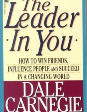 the leader in you, how to win friends, influence people and succeed in a changing world